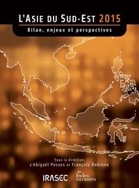 Abigaël Pesses et François Robinne - L'Asie du Sud-Est 2015 - Bilan, enjeux et perspectives.