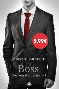 Abigail Barnette - Pouvoirs d'attraction Tome 1 : The Boss.