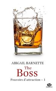 Abigail Barnette - Pouvoirs d'attraction Tome 1 : The Boss.