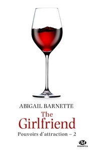 Abigail Barnette - Pouvoirs d'attraction Tome 2 : The girlfriend.