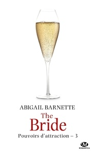 Abigail Barnette - Pouvoirs d'attraction Tome 3 : The Bride.