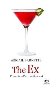 Abigail Barnette - Pouvoirs d'attraction Tome 4 : The Ex.