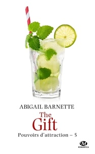 Abigail Barnette - Pouvoirs d'attraction Tome 5 : The Gift.