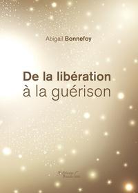 Abigaïl Bonnefoy - De la libération à la guérison.