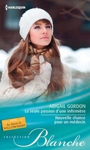 Abigail Gordon - La seule passion d'une infirmière - Nouvelle chance pour un médecin - T1&2 - Les secrets de Willowmere.