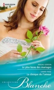 Abigail Gordon et Laurie Paige - Le plus beau des mariages - La clinique de l'amour.