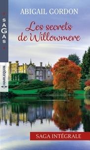 Abigail Gordon - Les secrets de Willowmere  : La seule passion d'une infirmière ; Nouvelle chance pour un médecin ; Un mariage à Willowmere ; Le goût du bonheur.