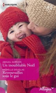 Abigail Gordon et Michelle Douglas - Un inoubliable Noël - Retrouvailles sous le gui.