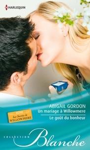 Abigail Gordon - Un mariage à Willowmere - Le goût du bonheur - T3&4 - Les secrets de Willowmere.