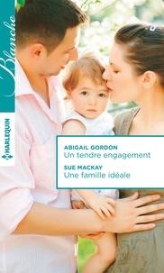 Abigail Gordon et Sue MacKay - Un tendre engagement - Une famille idéale.