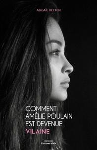 Abigaïl Hector - Comment Amélie Poulain est devenue vilaine.
