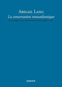 Abigail Lang - La conversation transatlantique - Les échanges franco-américains en poésie depuis 1968.