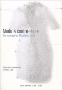 Abigail Lang - Mode et contre-mode. - Une anthologie de Montaigne à Perec.