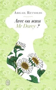 Abigail Reynolds - Avec ou sans Mr Darcy ?.