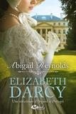 Abigail Reynolds - Elizabeth Darcy - Une réécriture d'Orgueil et Préjugés.