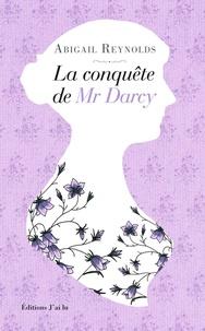 Abigail Reynolds - La conquête de Mr Darcy.