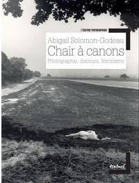 Abigail Solomon-Godeau - Chair à canons - Photographie, discours, féminisme.