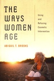 Abigail T. Brooks - The Ways Women Age - Using and Refusing Cosmetic Intervention.