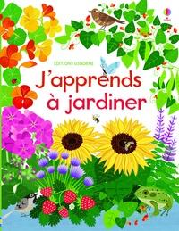Abigail Wheatley et Emily Bone - J'apprends à jardiner.