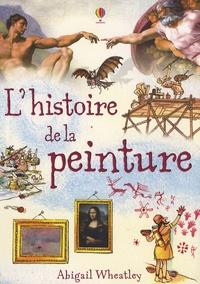 Abigail Wheatley et Uwe Mayer - L'histoire de la peinture.