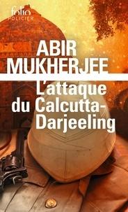 Abir Mukherjee - L'attaque du Calcutta-Darjeeling.