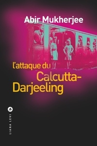 Téléchargement gratuit ebooks pdf L'attaque du Calcutta-Darjeeling 9791034901906 par Abir Mukherjee CHM RTF ePub