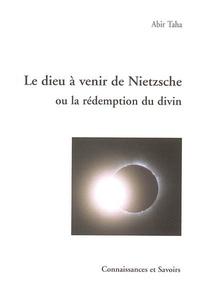 Abir Taha - Le Dieu à venir de Nietzsche ou La rédemption du divin.