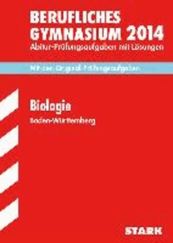 Abitur-Prüfungsaufgaben Biologie 2014 Berufliche Gymnasien Baden-Württemberg. Mit Lösungen - Mit den Original-Prüfungsaufgaben.
