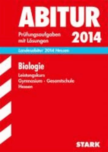Abitur-Prüfungsaufgaben Biologie Leistungskurs 2014 Landesabitur Gymnasium Hessen - Prüfungsaufgaben 2008-2013 mit Lösungen..