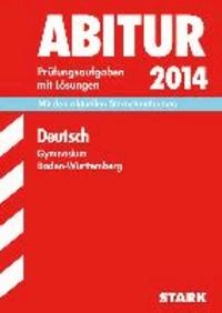 Abitur-Prüfungsaufgaben Deutsch 2014 Gymnasium Baden-Württemberg. Mit Lösungen. Mit den aktuellen Sternchenthemen - Original-Prüfungsaufgaben.