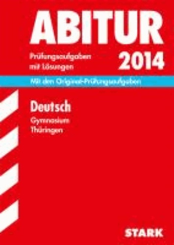 Abitur-Prüfungsaufgaben Deutsch 2014 Gymnasium Thüringen. Aufgabensammlung mit Lösungen - Mit den Original-Prüfungsaufgaben.