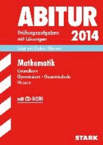 Abitur-Prüfungsaufgaben Mathematik Grundkurs 2014 mit CD-ROM Gymnasium Hessen - Prüfungsaufgaben mit Lösungen..