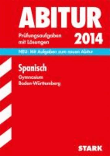 Abitur-Prüfungsaufgaben Spanisch 2014 Gymnasium Baden-Württemberg. Mit Lösungen - Neu: Mit Aufgaben zum neuen Abitur.