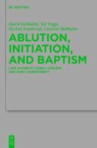 Ablution, Initiation, and Baptism - Late Antiquity, Early Judaism, and Early Christianity.