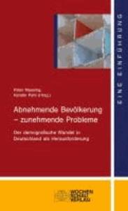 Abnehmende Bevölkerung - zunehmende Probleme - Der demografische Wandel in Deutschland als Herausforderung.