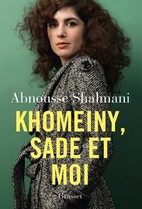 Abnousse Shalmani - Khomeiny, Sade et moi.