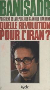Abol-Hassan Banisadr - Quelle révolution pour l'Iran ?.