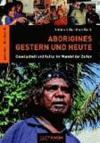 Aborigines - Gestern und Heute - Gesellschaft und Kultur im Wandel der Zeiten.