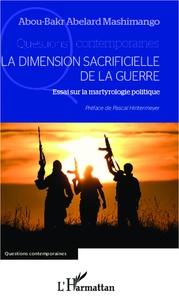 Abou-Bakr Abelard Mashimango - La dimension sacrificielle de la guerre - Essai sur la martyrologie politique.