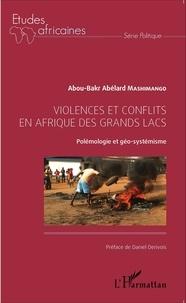 Abou-Bakr Abelard Mashimango - Violences et conflits en Afrique des grands lacs - Polémologie et géo-systémisme.