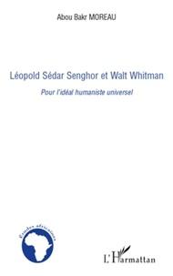 Abou Bakr Moreau - Léopold Sédar Senghor et Walt Whitman - Pour l'idéal humaniste universel.