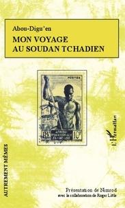 Abou Digu'en - Mon voyage au Soudan tchadien.