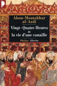 Abou-Moutahhar al-Azdi - Vingt-Quatre Heures de la vie d'une canaille.