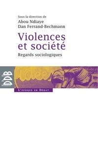 Abou Ndiaye et Dan Ferrand-Bechmann - Violences et société - Regards sociologiques.