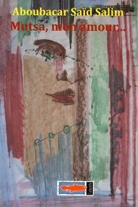 Aboubacar Said Salim - Mutsa, mon amour et autres poèmes.