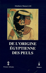 Aboubacry-Moussa Lam - De l'origine égyptienne des peuls.