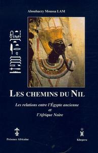 Aboubacry-Moussa Lam - Les chemins du Nil - Les relations entre l'Egypte ancienne et l'Afrique Noire.