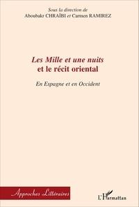 Aboubakr Chraïbi et Carmen Ramirez - Les Mille et une nuits et le récit oriental - En Espagne et en Occident.