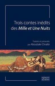 Aboubakr Chraïbi - Trois contes inédits des Mille et Une Nuits.