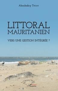 Aboubakry Thiam - Littoral mauritanien - Vers une gestion intégrée ?.
